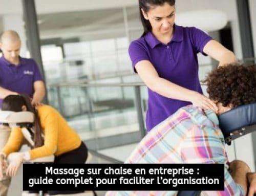 Massage sur chaise en entreprise : guide complet pour faciliter l'organisation